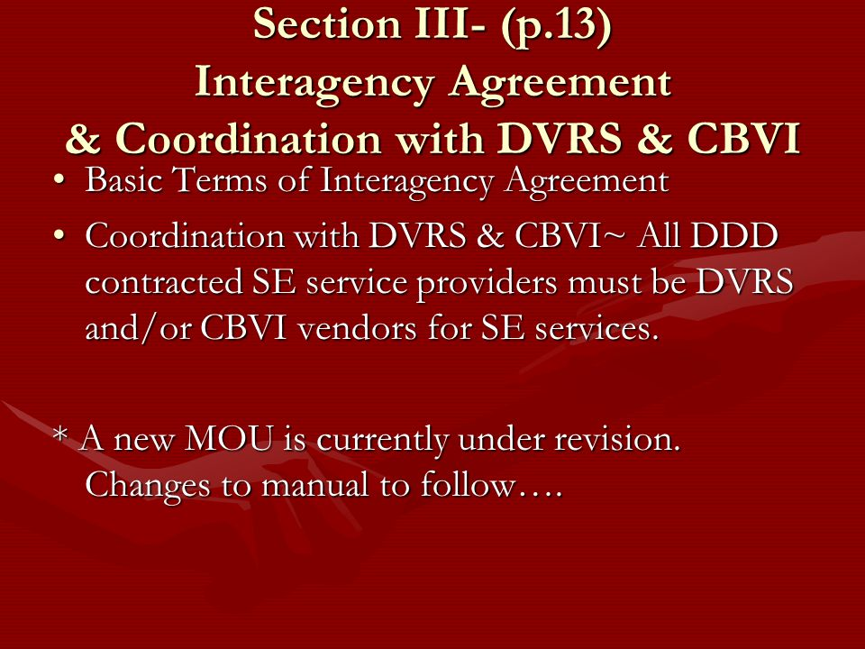 Section III- (p.13) Interagency Agreement & Coordination with DVRS & CBVI Basic Terms of Interagency AgreementBasic Terms of Interagency Agreement Coo