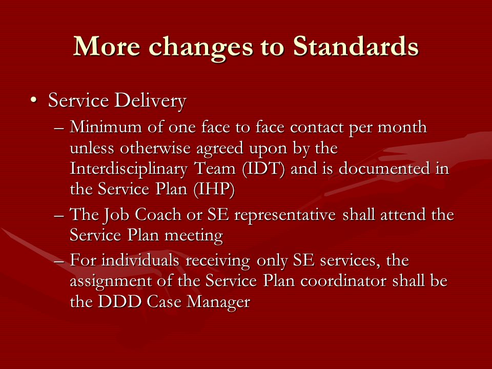 More changes to Standards Service DeliveryService Delivery –Minimum of one face to face contact per month unless otherwise agreed upon by the Interdis