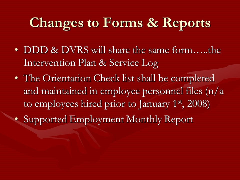 Changes to Forms & Reports DDD & DVRS will share the same form…..the Intervention Plan & Service LogDDD & DVRS will share the same form…..the Interven