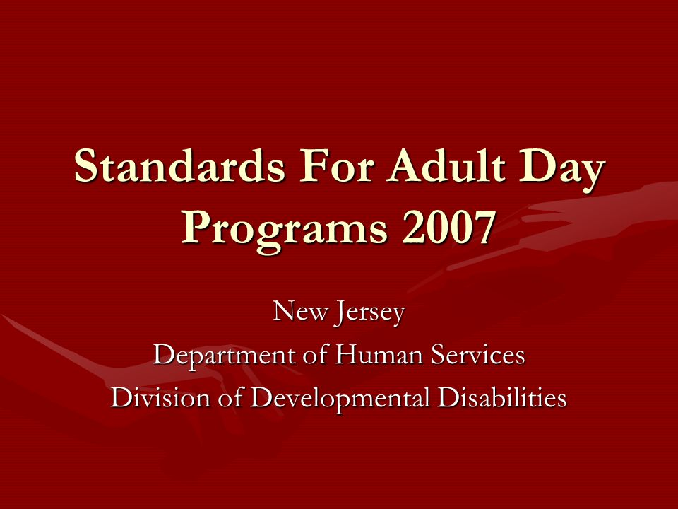 Standards For Adult Day Programs 2007 New Jersey Department of Human Services Division of Developmental Disabilities