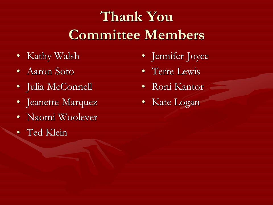 Thank You Committee Members Kathy WalshKathy Walsh Aaron SotoAaron Soto Julia McConnellJulia McConnell Jeanette MarquezJeanette Marquez Naomi Woolever