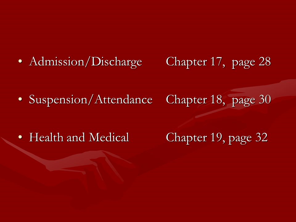 Admission/DischargeChapter 17, page 28Admission/DischargeChapter 17, page 28 Suspension/AttendanceChapter 18, page 30Suspension/AttendanceChapter 18,