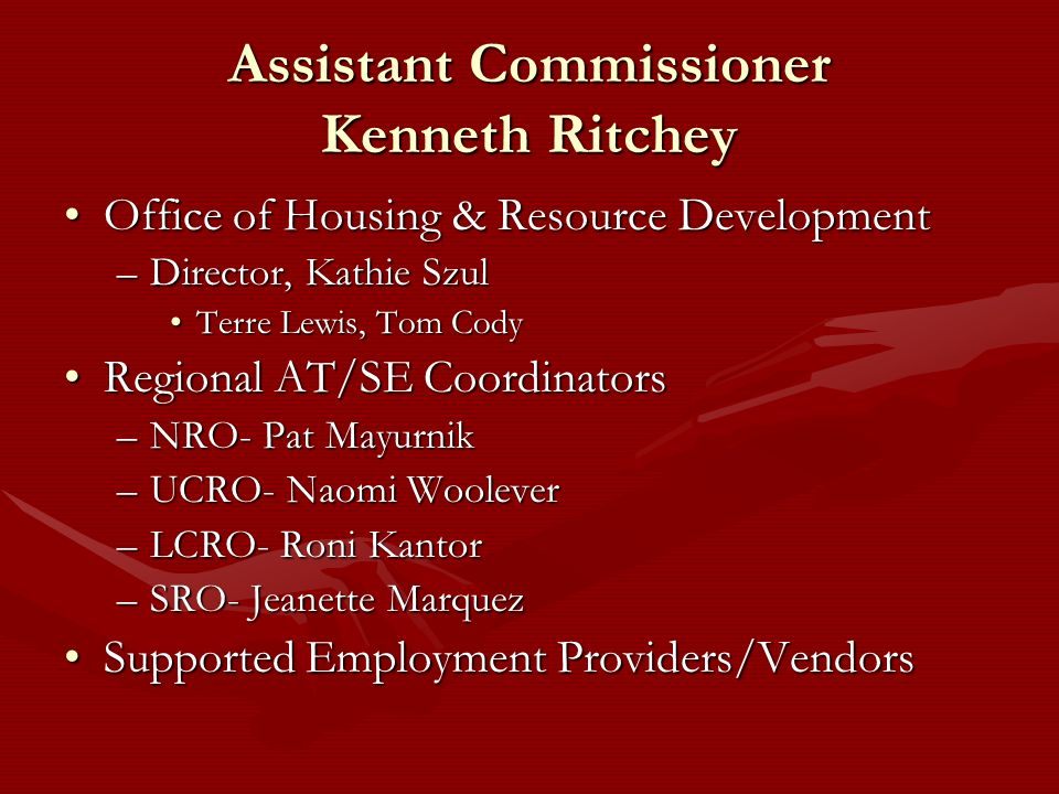 Assistant Commissioner Kenneth Ritchey Office of Housing & Resource DevelopmentOffice of Housing & Resource Development –Director, Kathie Szul Terre L