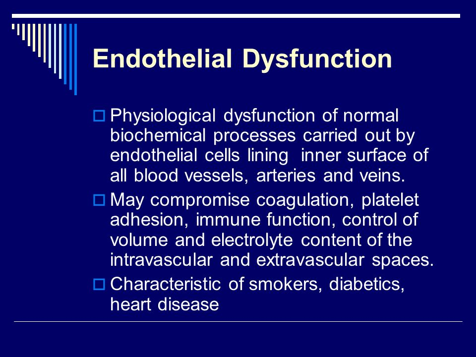 Endothelial Dysfunction Physiological dysfunction of normal biochemical processes carried out by endothelial cells lining inner surface of all blood vessels, arteries and veins.