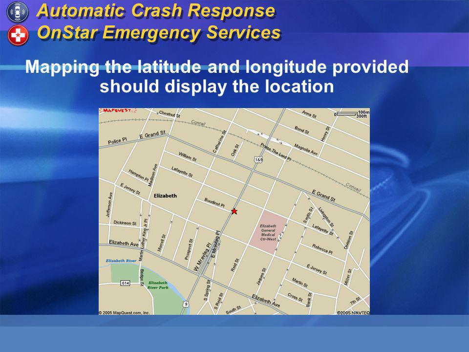 Automatic Crash Response OnStar Emergency Services Mapping the latitude and longitude provided should display the location