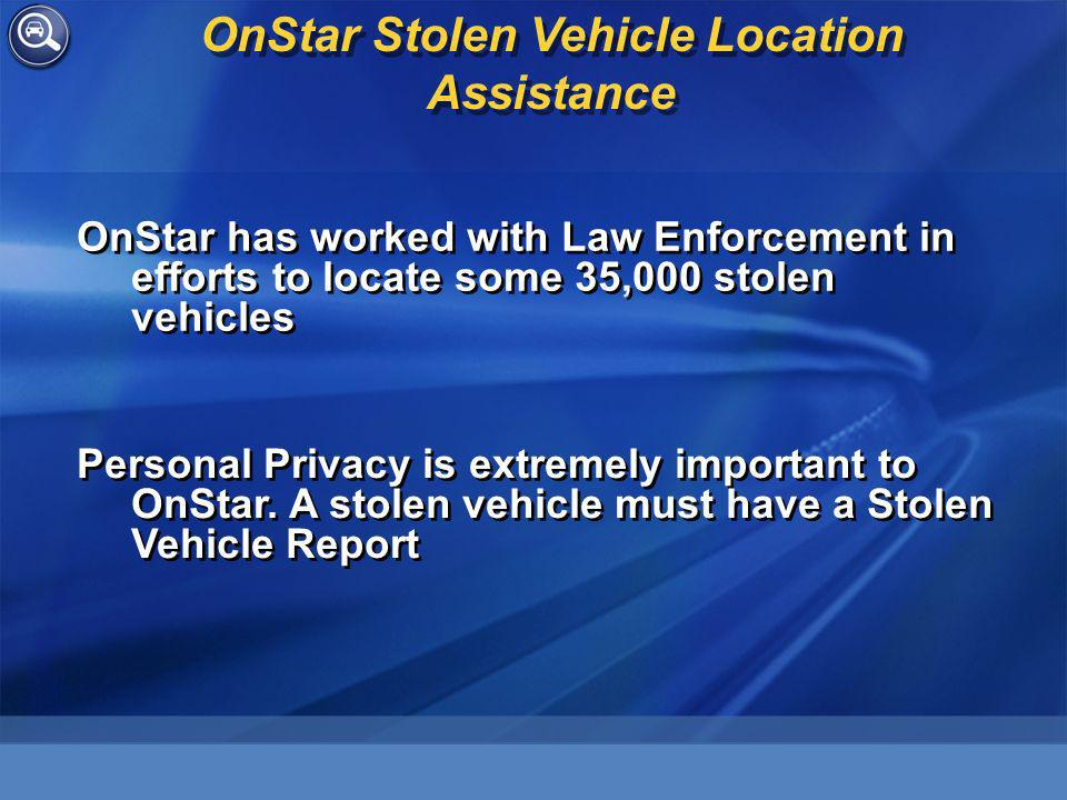 OnStar Stolen Vehicle Location Assistance OnStar has worked with Law Enforcement in efforts to locate some 35,000 stolen vehicles Personal Privacy is extremely important to OnStar.
