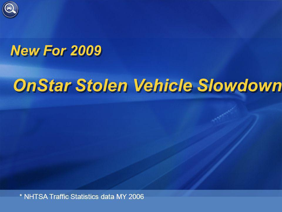 New For 2009 OnStar Stolen Vehicle Slowdown * NHTSA Traffic Statistics data MY 2006