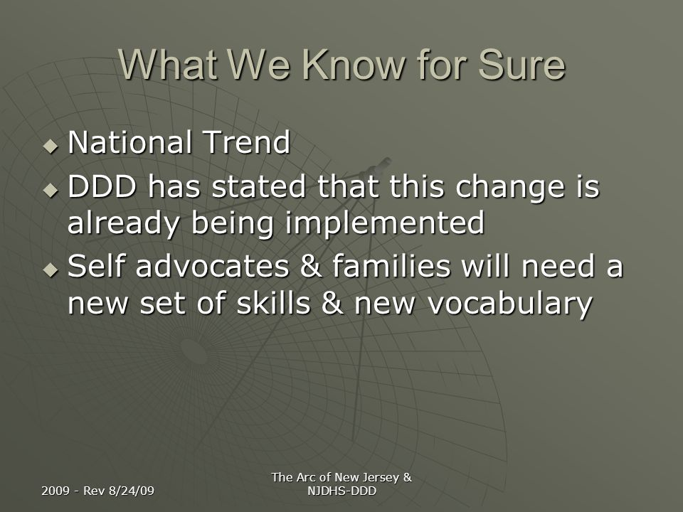2009 - Rev 8/24/09 The Arc of New Jersey & NJDHS-DDD What We Know for Sure National Trend National Trend DDD has stated that this change is already be