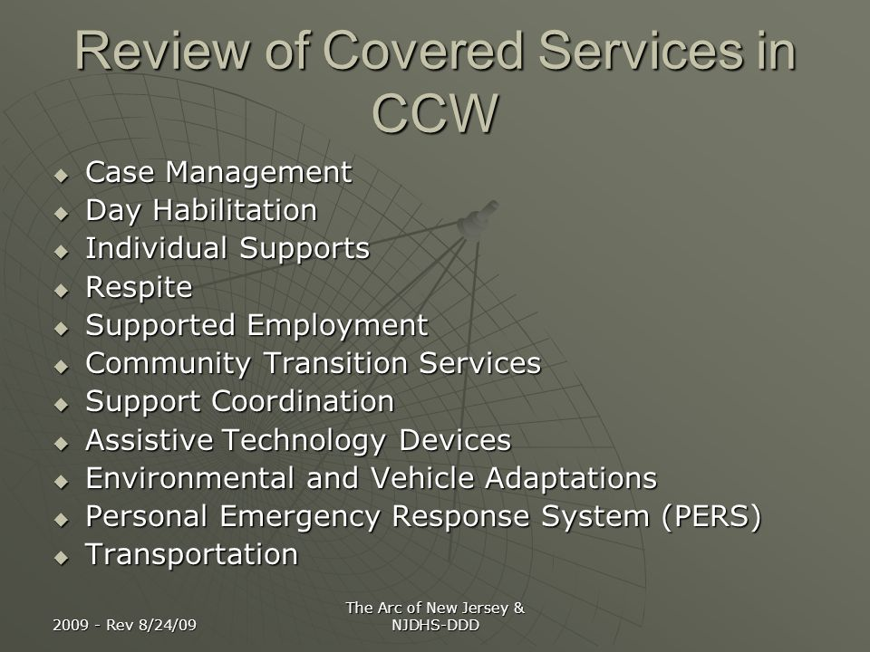 2009 - Rev 8/24/09 The Arc of New Jersey & NJDHS-DDD Review of Covered Services in CCW Case Management Case Management Day Habilitation Day Habilitati