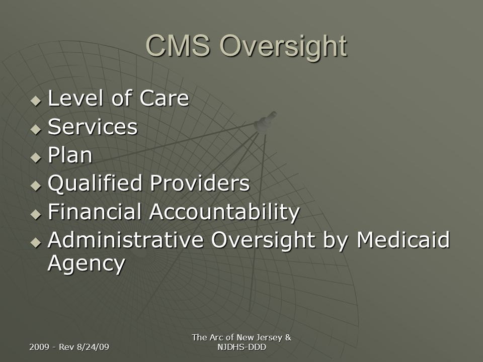 2009 - Rev 8/24/09 The Arc of New Jersey & NJDHS-DDD CMS Oversight CMS Oversight Level of Care Level of Care Services Services Plan Plan Qualified Pro
