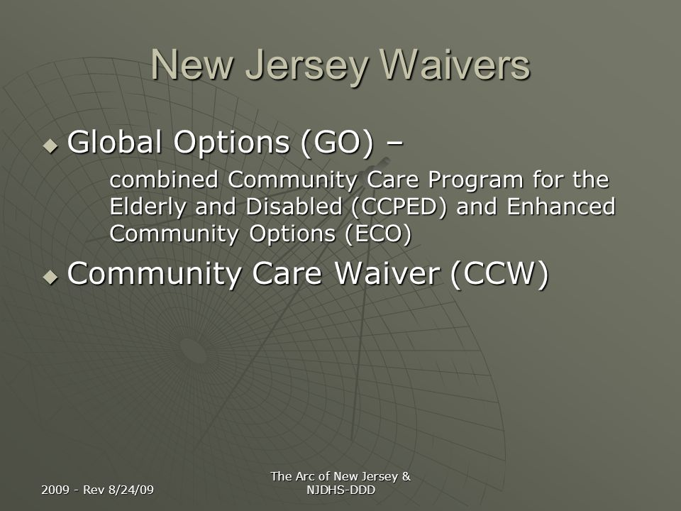 2009 - Rev 8/24/09 The Arc of New Jersey & NJDHS-DDD New Jersey Waivers Global Options (GO) – Global Options (GO) – combined Community Care Program fo