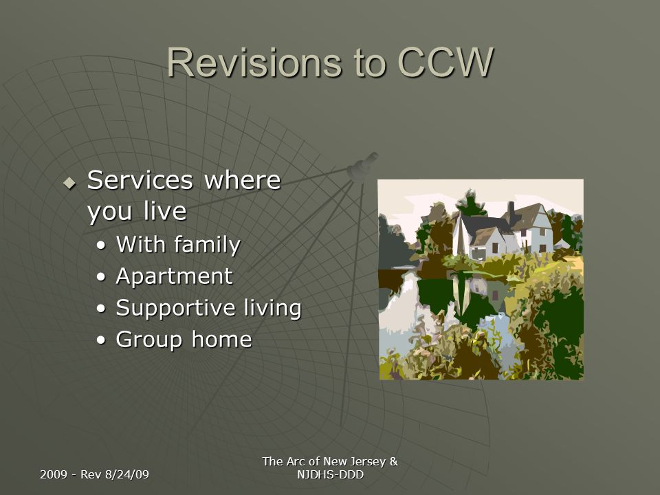 2009 - Rev 8/24/09 The Arc of New Jersey & NJDHS-DDD Revisions to CCW Services where you live Services where you live With familyWith family Apartment