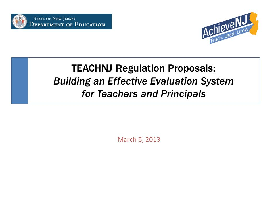 TEACHNJ Regulation Proposals: Building an Effective Evaluation System for Teachers and Principals March 6, 2013