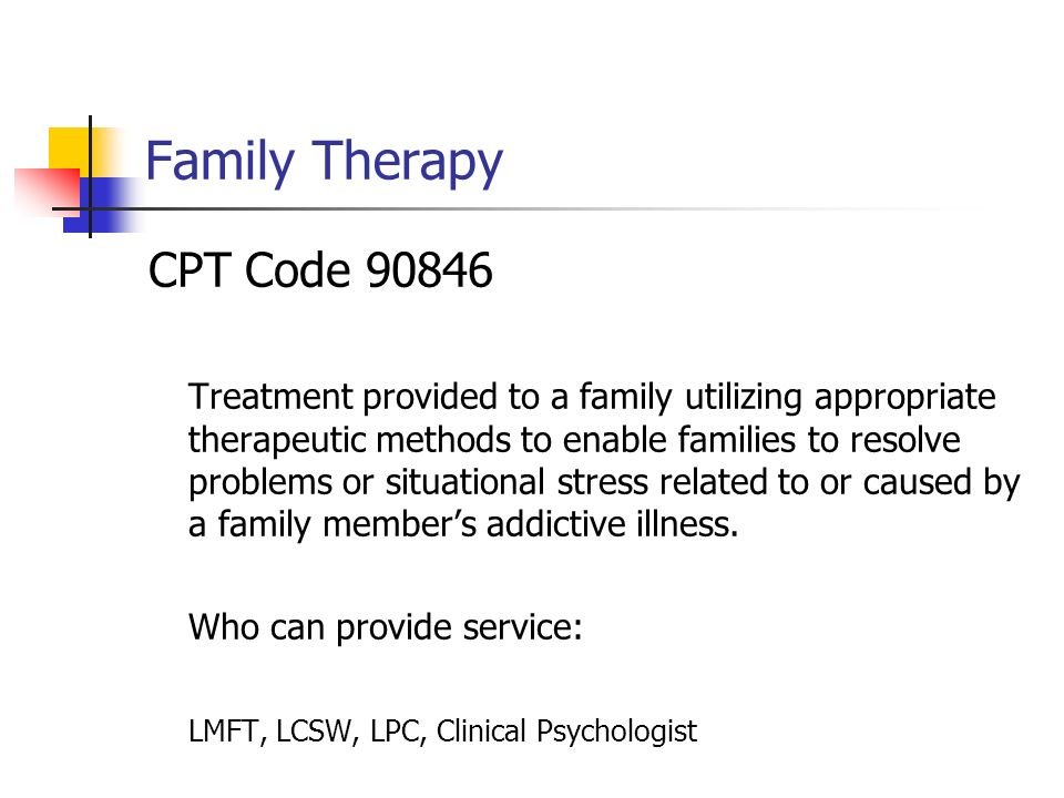 Family Therapy CPT Code Treatment provided to a family utilizing appropriate therapeutic methods to enable families to resolve problems or situational stress related to or caused by a family members addictive illness.
