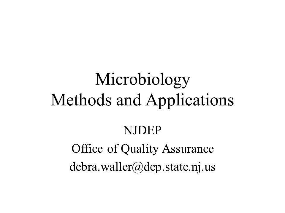 Microbiology Methods and Applications NJDEP Office of Quality Assurance debra.waller@dep.state.nj.us