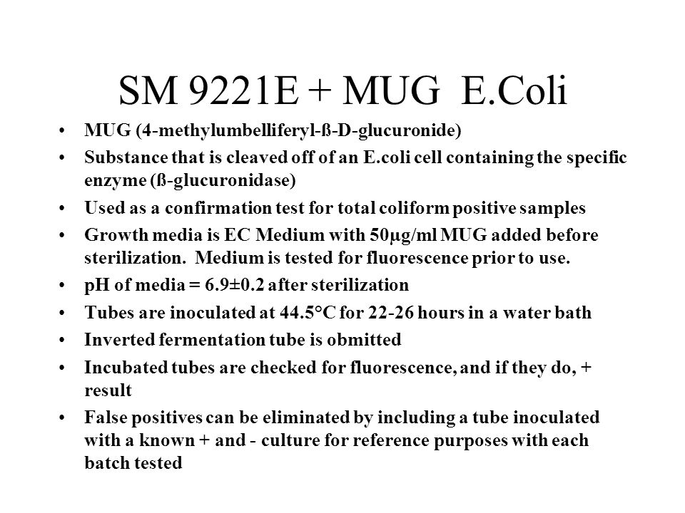 SM 9221E + MUG E.Coli MUG (4-methylumbelliferyl-ß-D-glucuronide) Substance that is cleaved off of an E.coli cell containing the specific enzyme (ß-glu