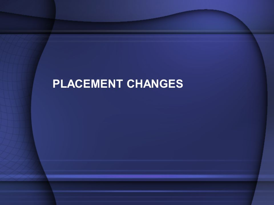 PLACEMENT CHANGES