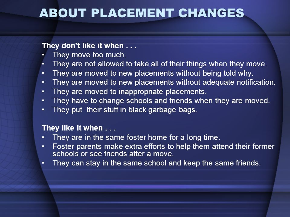 ABOUT PLACEMENT CHANGES They dont like it when... They move too much.