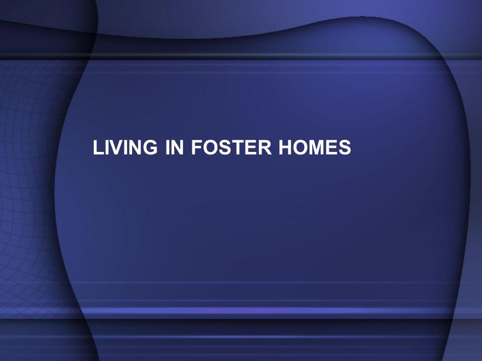 LIVING IN FOSTER HOMES