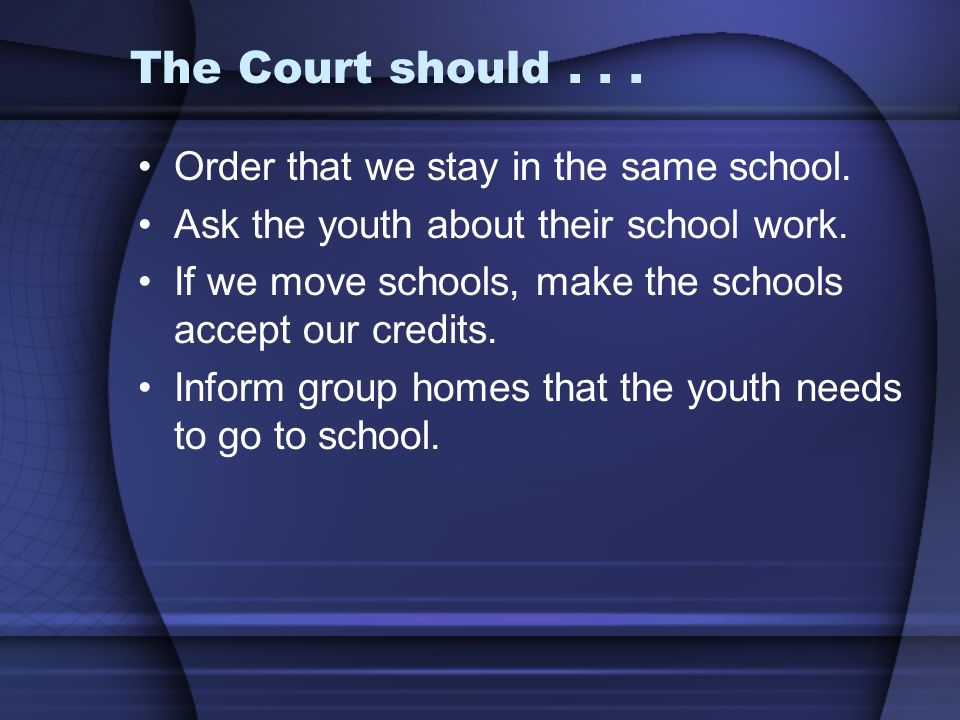 The Court should... Order that we stay in the same school.