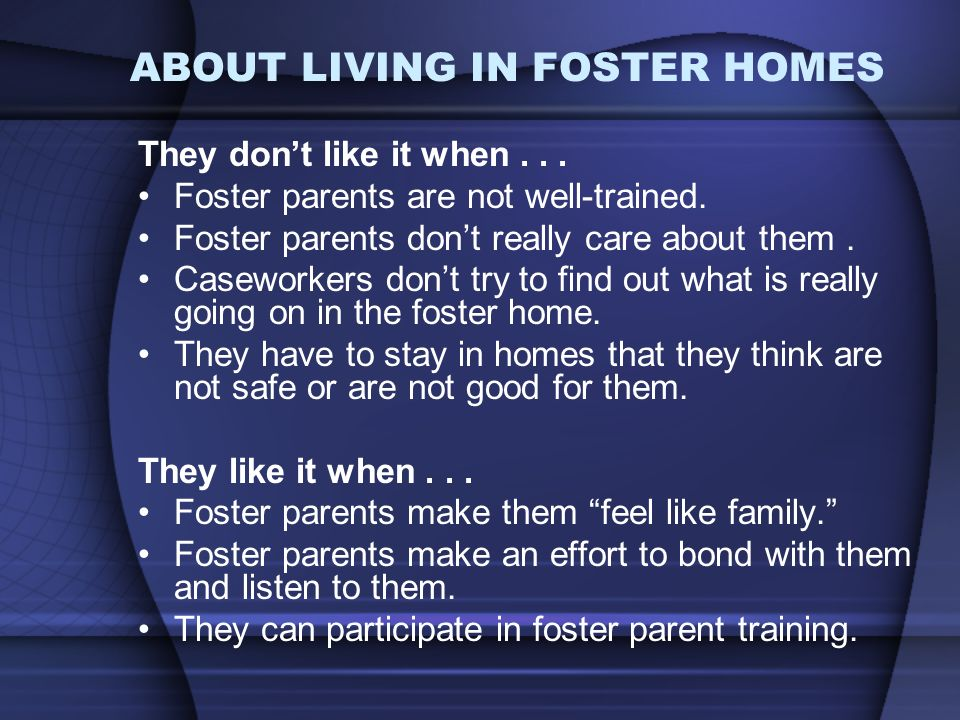 ABOUT LIVING IN FOSTER HOMES They dont like it when...