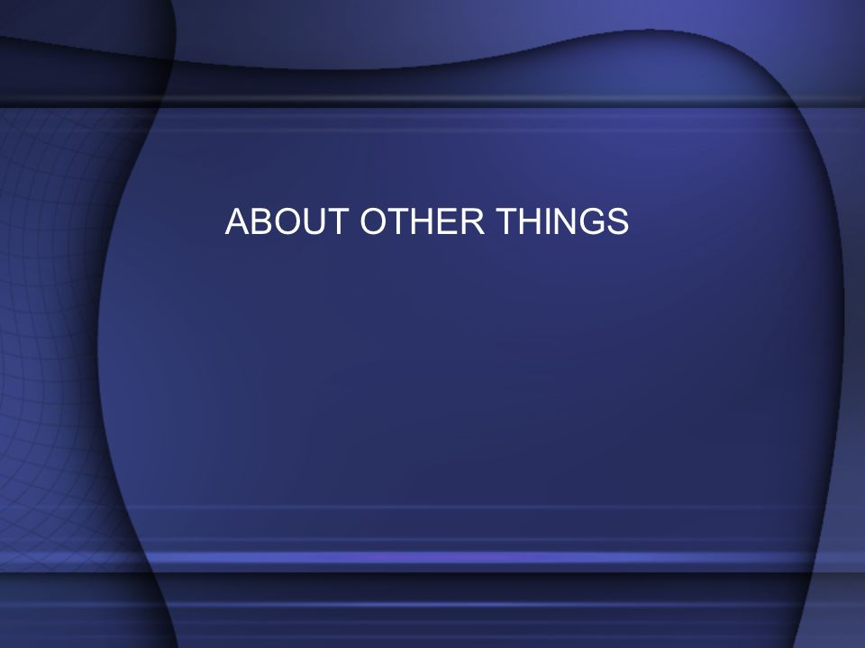 ABOUT OTHER THINGS