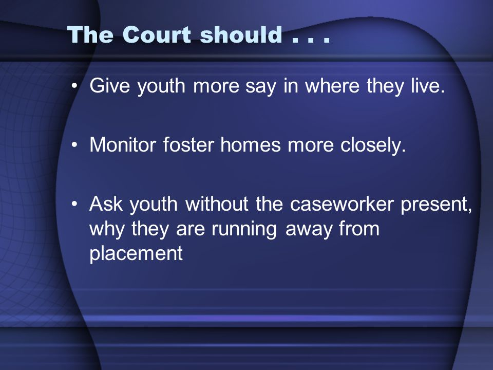 The Court should... Give youth more say in where they live.