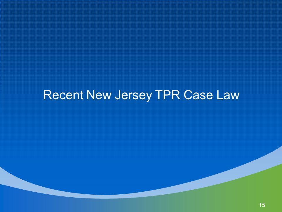 Recent New Jersey TPR Case Law 15