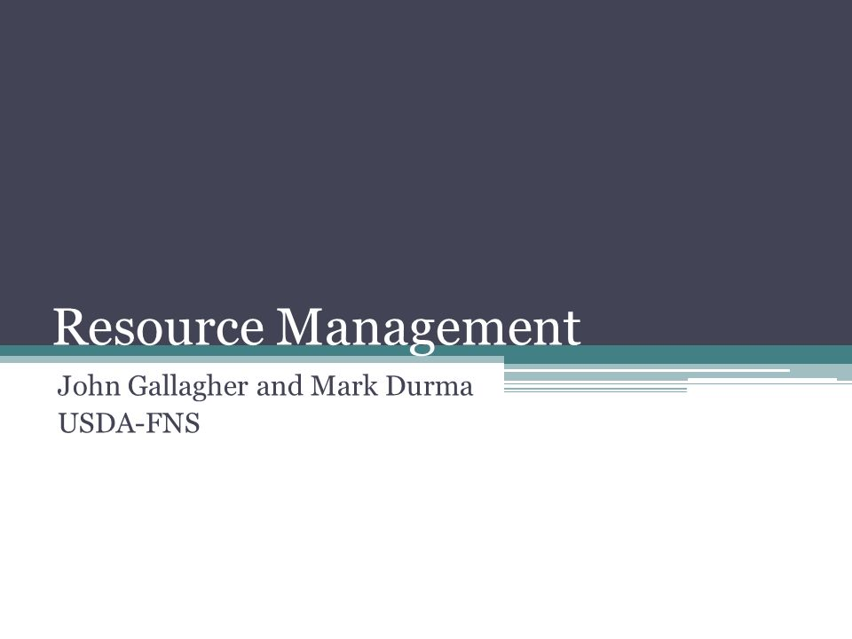 Resource Management John Gallagher and Mark Durma USDA-FNS