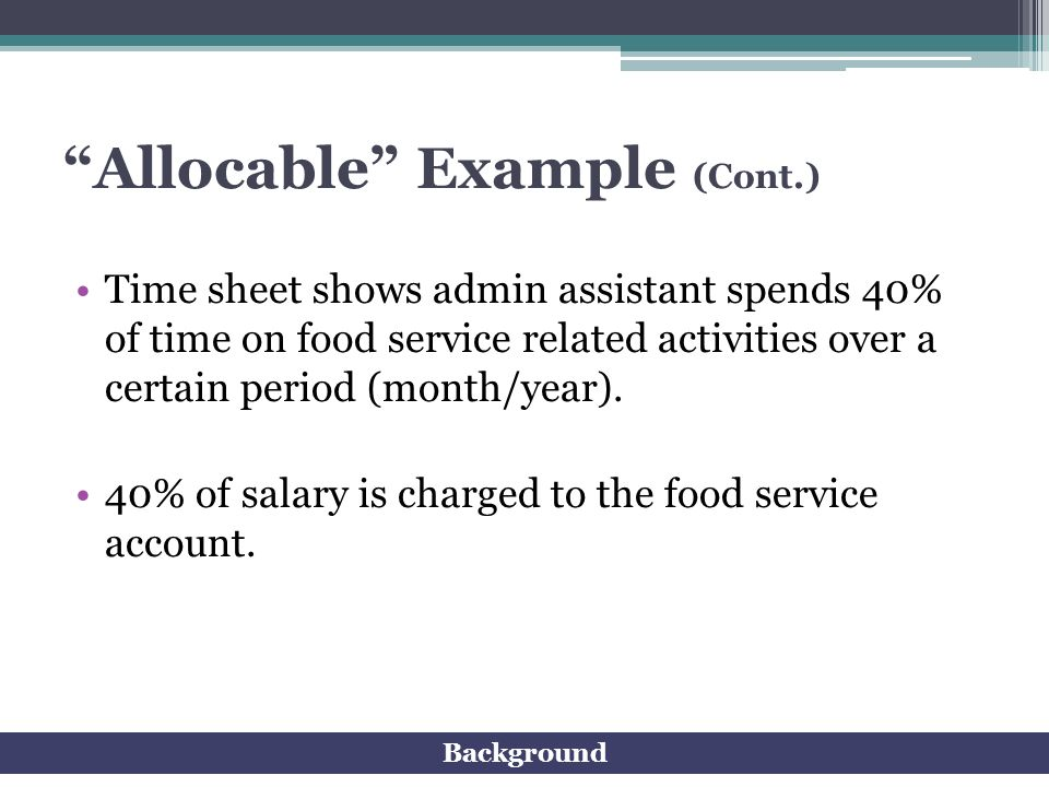 Allocable Example (Cont.) Time sheet shows admin assistant spends 40% of time on food service related activities over a certain period (month/year). 4