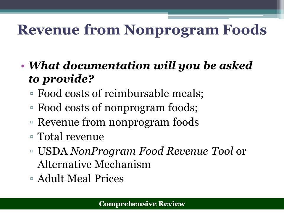 Revenue from Nonprogram Foods What documentation will you be asked to provide? Food costs of reimbursable meals; Food costs of nonprogram foods; Reven