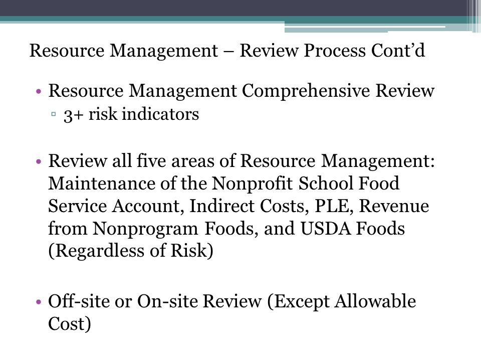 Resource Management – Review Process 10 SFA Off-Site Assessment State Agency Risk Assessment Review Approach Technical Assistance & Corrective Action Comprehensive Review