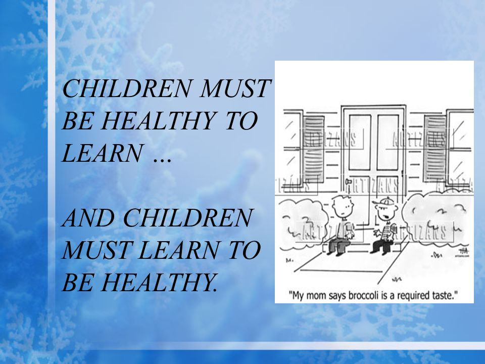 CHILDREN MUST BE HEALTHY TO LEARN … AND CHILDREN MUST LEARN TO BE HEALTHY.