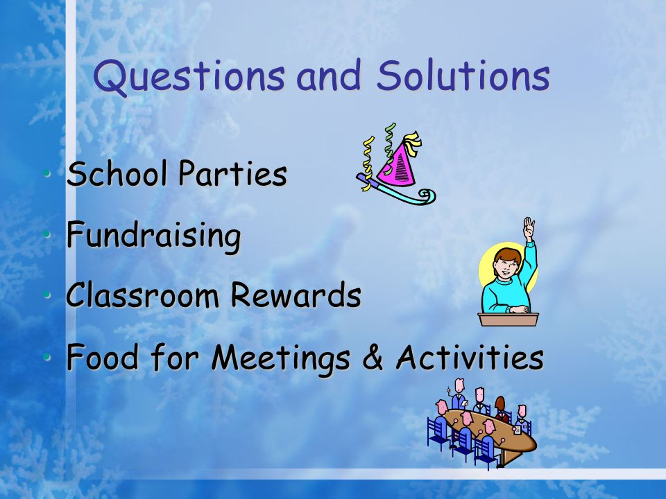 Questions and Solutions School PartiesSchool Parties FundraisingFundraising Classroom RewardsClassroom Rewards Food for Meetings & ActivitiesFood for