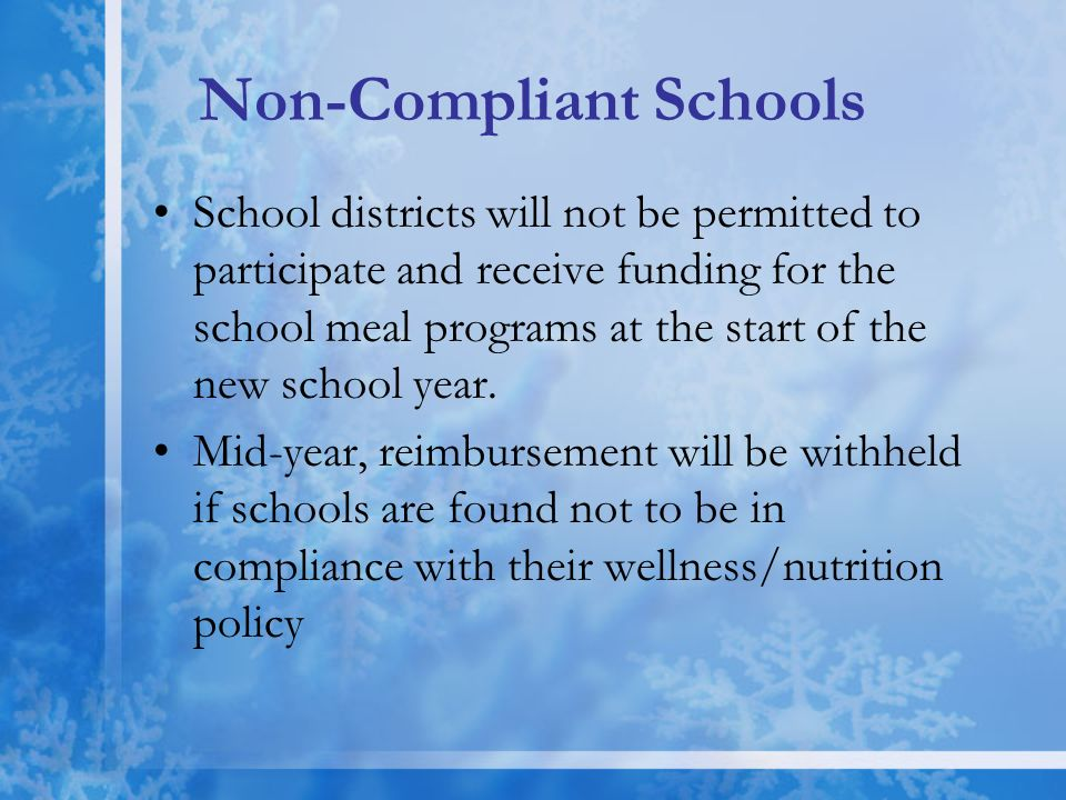 Non-Compliant Schools School districts will not be permitted to participate and receive funding for the school meal programs at the start of the new s