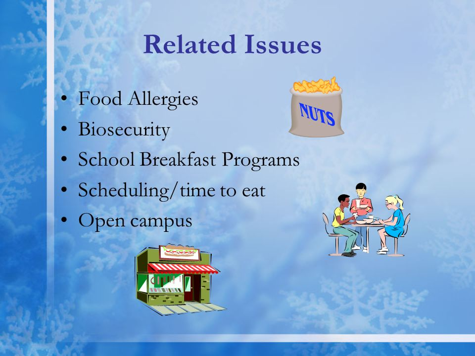 Related Issues Food Allergies Biosecurity School Breakfast Programs Scheduling/time to eat Open campus