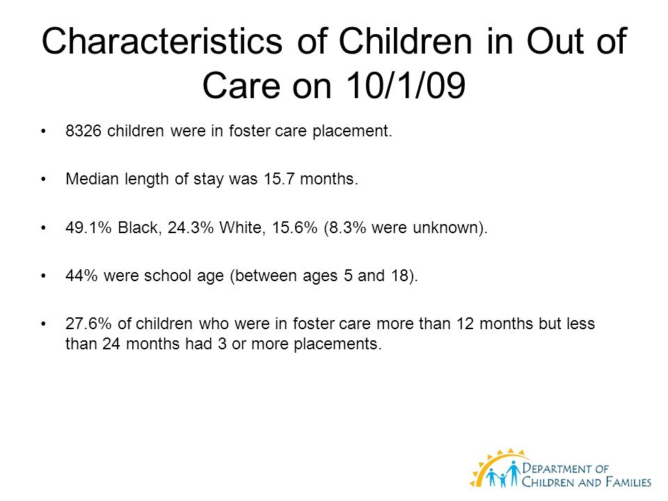Characteristics of Children in Out of Care on 10/1/09 8326 children were in foster care placement.