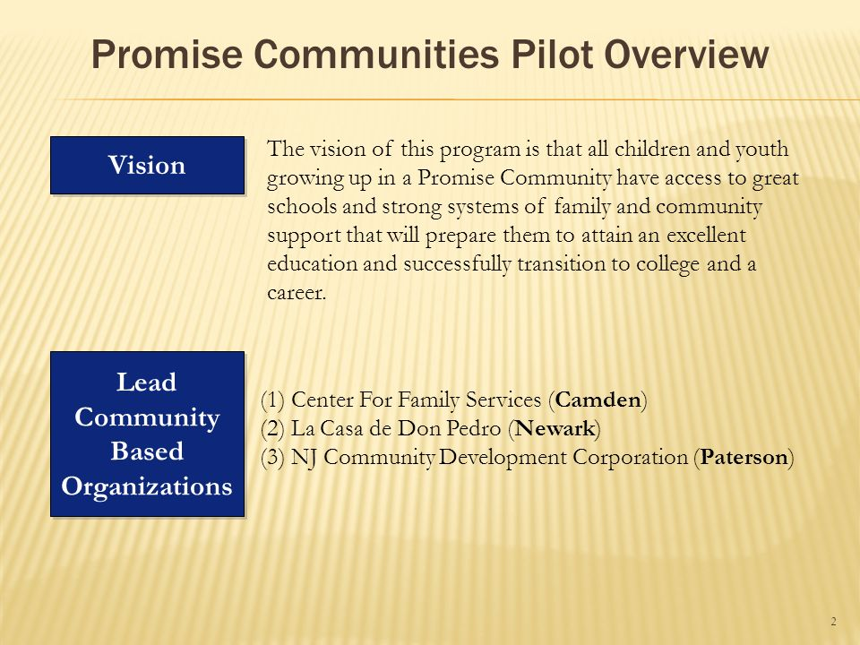 Vision The vision of this program is that all children and youth growing up in a Promise Community have access to great schools and strong systems of family and community support that will prepare them to attain an excellent education and successfully transition to college and a career.