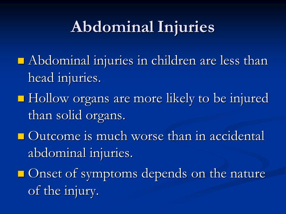 Abdominal Injuries Abdominal injuries in children are less than head injuries. Abdominal injuries in children are less than head injuries. Hollow orga