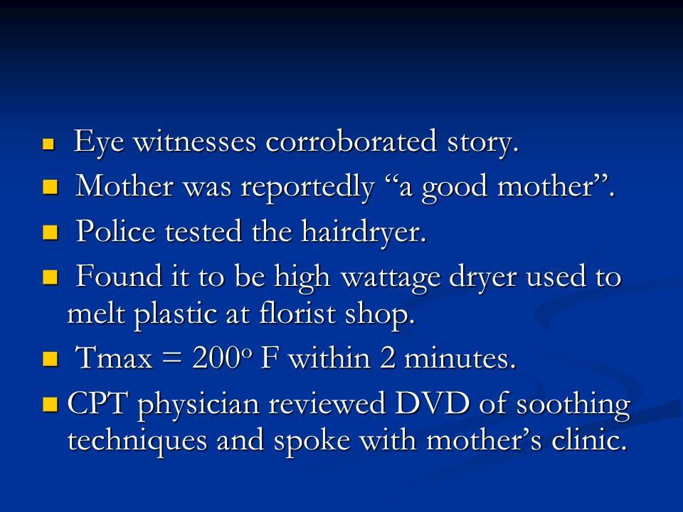 Eye witnesses corroborated story. Eye witnesses corroborated story. Mother was reportedly a good mother. Mother was reportedly a good mother. Police t