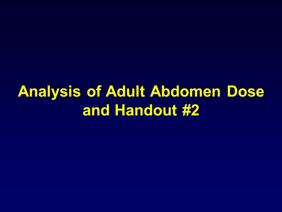Analysis of Adult Abdomen Dose and Handout #2