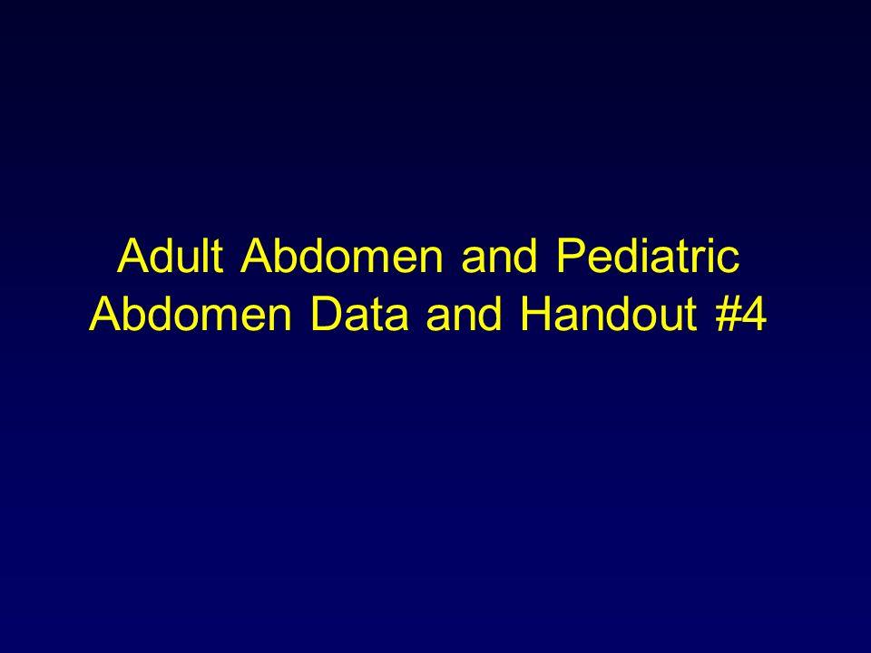 Adult Abdomen and Pediatric Abdomen Data and Handout #4
