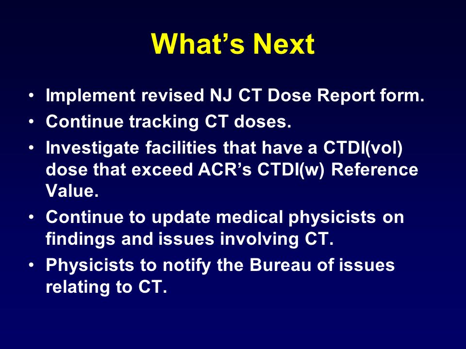 Whats Next Implement revised NJ CT Dose Report form.