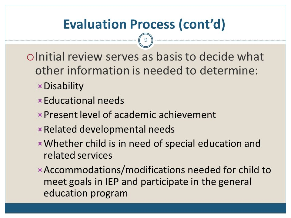 Early Intervention - Evaluation Free, multi-disciplinary evaluation Within 45 days of referral In native language or other preferred mode of communication Multi-disciplinary evaluation includes examination of: Medical history Physical development Cognitive skills Communication skills Social / emotional development Adaptive skills 40