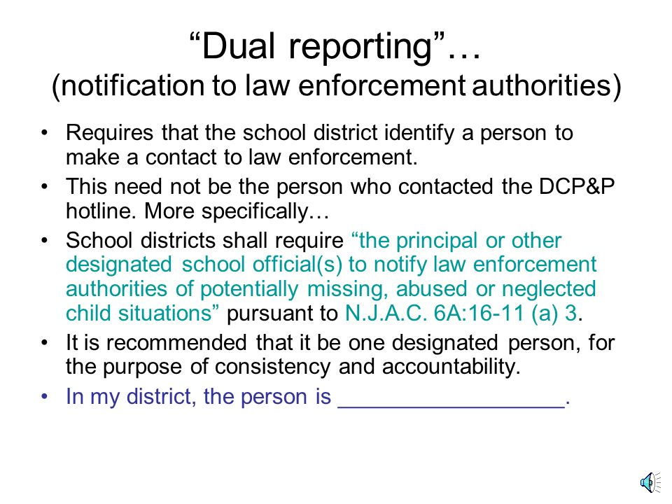 Summary of Module III School staff, volunteers or interns must call child welfare authorities: the State Central Registry- Hotline- at 1-877-NJ ABUSE (1-877-652-2873) and local law enforcement authorities.