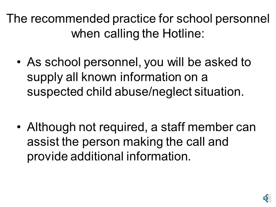 A brief note about the Hotline For informational purposes, the Hotline is officially known as… The State Central Registry (SCR) It is staffed 24 hours