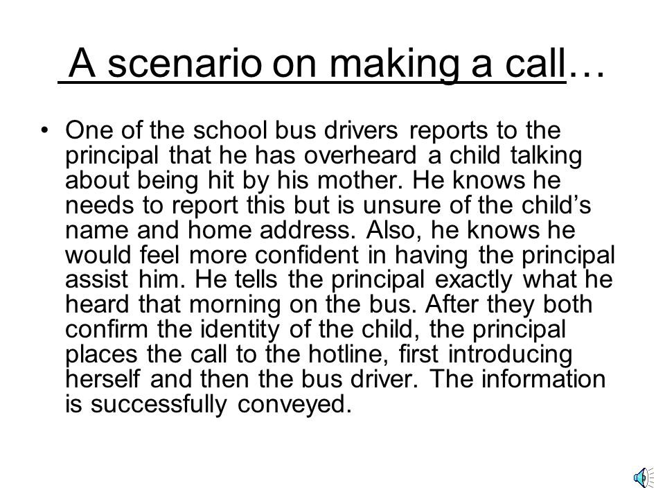 The recommended practice for school personnel when calling the Hotline: As school personnel, you will be asked to supply all known information on a su