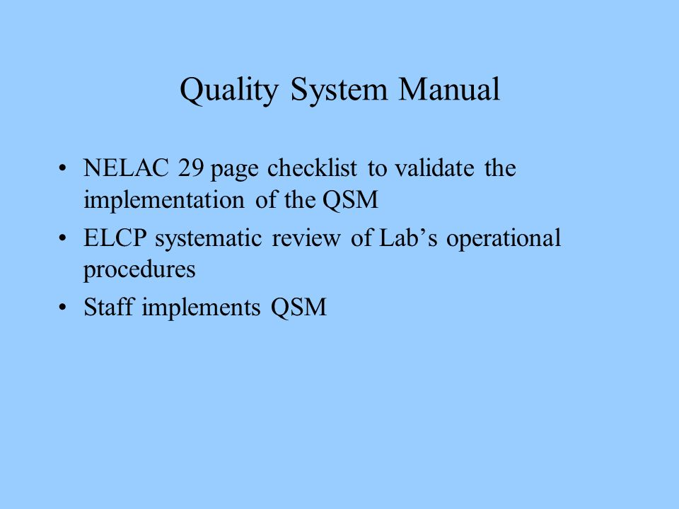 Quality System Manual NELAC 29 page checklist to validate the implementation of the QSM ELCP systematic review of Labs operational procedures Staff im