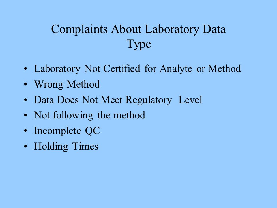 Complaints About Laboratory Data Type Laboratory Not Certified for Analyte or Method Wrong Method Data Does Not Meet Regulatory Level Not following th