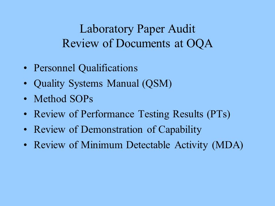 Laboratory Paper Audit Review of Documents at OQA Personnel Qualifications Quality Systems Manual (QSM) Method SOPs Review of Performance Testing Resu